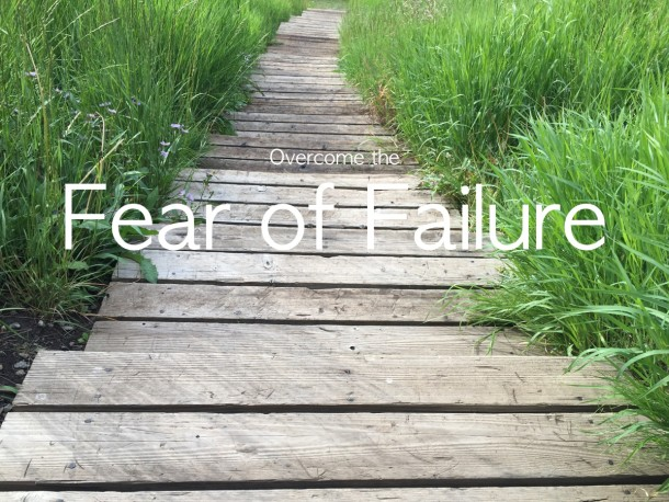 3 Ways to Overcome The Fear of Failure Once and For All
